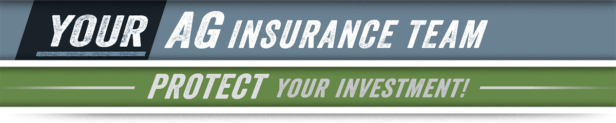 Your Ag Insurance Team - Protect Your Investment!